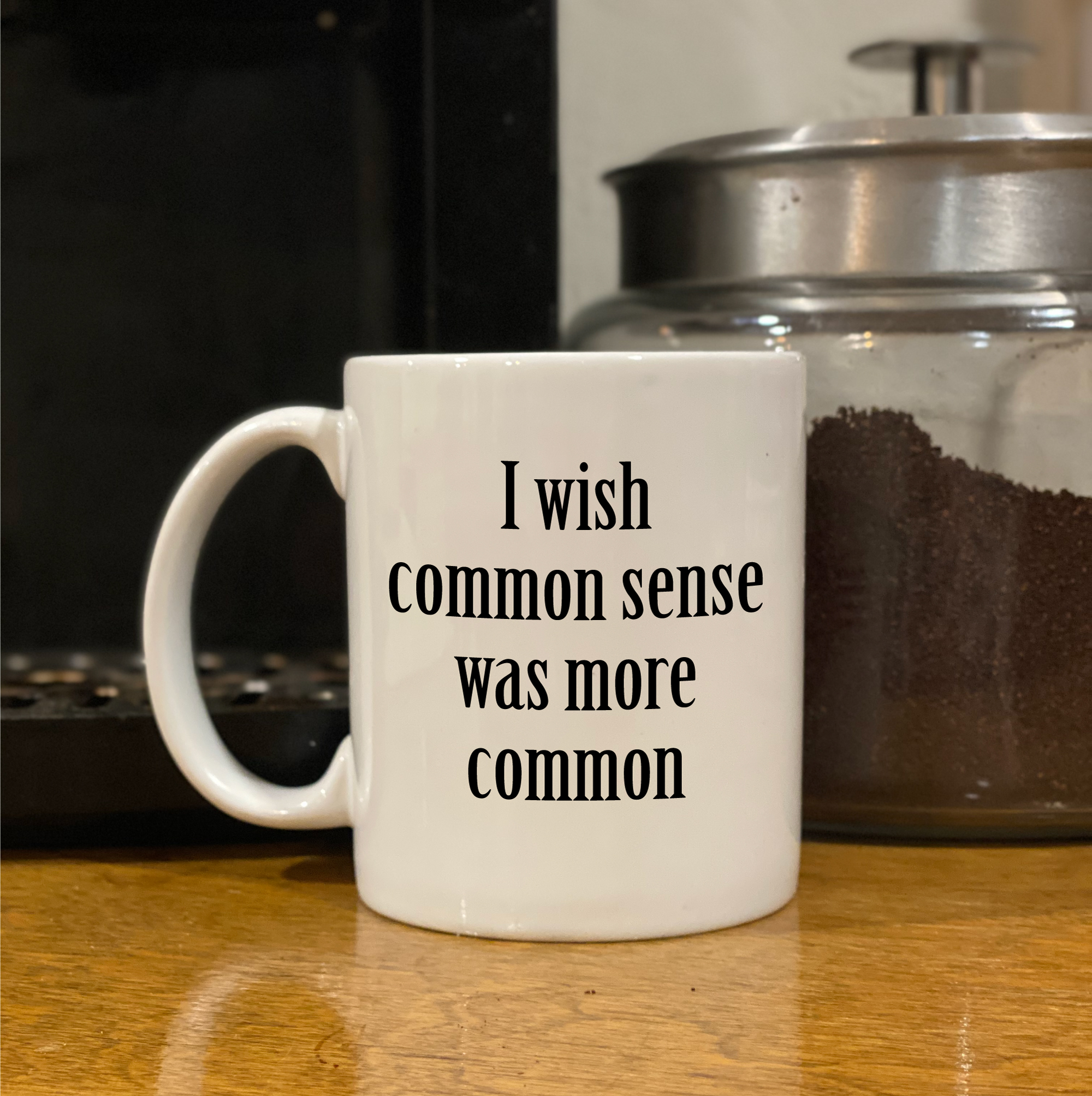 coffee mug - I wish common sense was more common