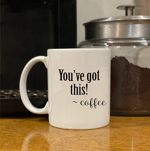 coffee mug - You've Got This!